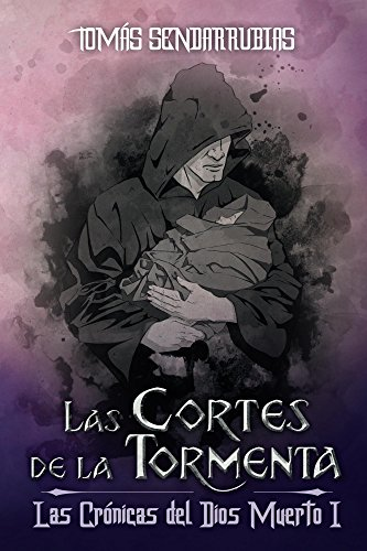 LAS CORTES DE LA TORMENTA: LAS CRÓNICAS DEL DIOS MUERTO I