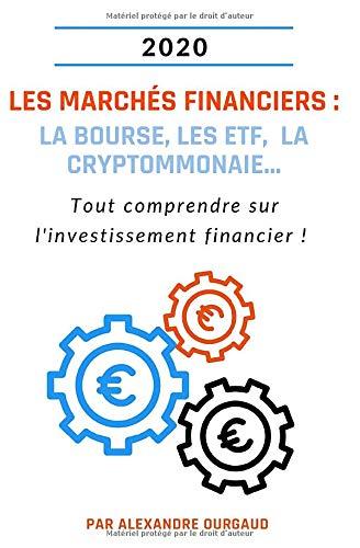 Les marchés financiers : la bourse, les ETF, la cryptommonaie...: Tout comprendre sur l'investissement financier !
