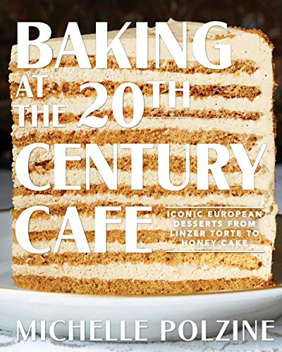 Compare Textbook Prices for Baking at the 20th Century Cafe: Iconic European Desserts from Linzer Torte to Honey Cake  ISBN 9781579658984 by Polzine, Michelle