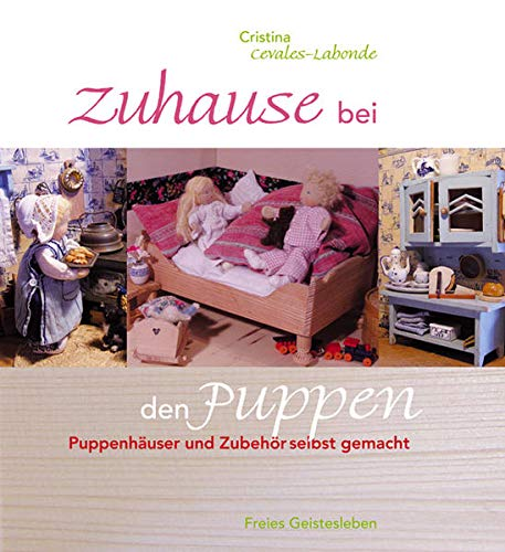 Zuhause bei den Puppen: Puppenhäuser und Zubehör selbst gemacht: Puppenhäuser und -möbel selbst gemacht