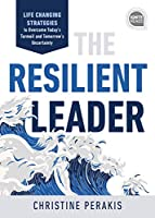 The Resilient Leader: Life-Changing Strategies to Overcome Today's Turmoil and Tomorrow's Uncertainty (Ignite Reads)