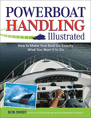 Compare Textbook Prices for Powerboat Handling Illustrated: How to Make Your Boat Do Exactly What You Want It to Do 1 Edition ISBN 9780071468817 by Sweet, Robert