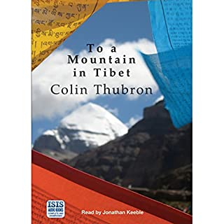 To a Mountain in Tibet                   By:                                                                                                                                 Colin Thubron                               Narrated by:                                                                                                                                 Jonathan Keeble                      Length: 7 hrs and 35 mins     18 ratings     Overall 3.4