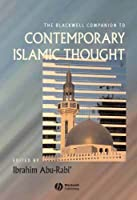 The Blackwell Companion to Contemporary Islamic Thought (Wiley Blackwell Companions to Religion)
