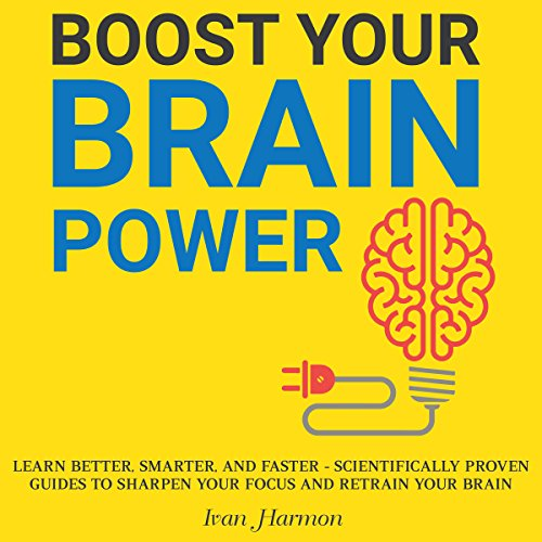 Boost Your Brain Power: Learn Better, Smarter, and Faster audiobook cover art