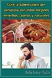 Cure la tuberculosis por completo con estos mejores remedios caseros y naturales