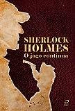 Sherlock Holmes: O jogo continua (O maior detetive do mundo Livro 2)