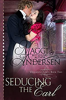 Seducing the Earl: A Regency Historical Romance (Dangerous Lords Book 2) by [Maggi Andersen]