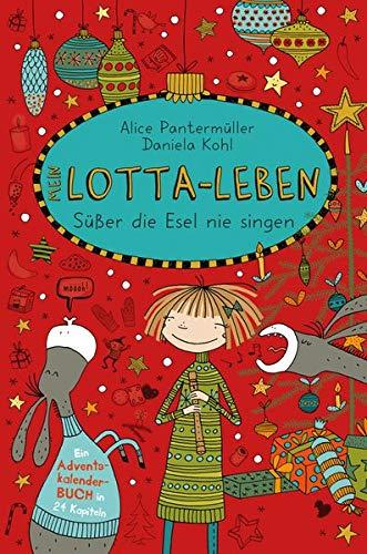 Mein Lotta-Leben. Süßer die Esel nie singen: Ein Adventskalender-Buch in 24 Kapiteln. Ab 9 Jahren