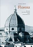 Florenz. Gestalt und Geschichte eines Gemeinwesens - Andreas Grote