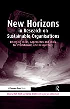 New Horizons in Research on Sustainable Organisations: Emerging Ideas, Approaches and Tools for Practitioners and Researchers