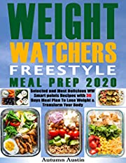 Weight Watchers Freestyle Meal Prep 2020: Selected and Most Delicious WW Smart Points Recipes with 30 Days Meal Plan to Lose Weight & Transform Your Body
