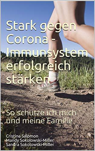 Stark gegen Corona - Immunsystem erfolgreich stärken: So schütze ich mich und meine Familie (German Edition)