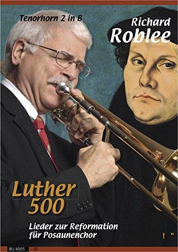 Luther 500. Lieder zur Reformation für Posaunenchor (Stimme für Tenorhorn 2 in B)