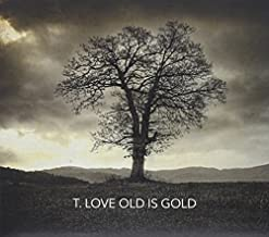 t love old is gold