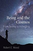 Being and the Cosmos: From Seeing to Indwelling