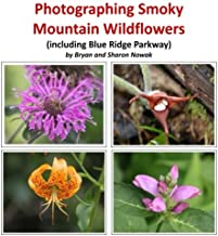 Photographing Smoky Mountain Wildflowers: (including Blue Ridge Parkway) (Photographing the Smokies) (Volume 3)