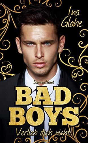 Bad Boys ~ Verlieb dich nicht: Sinnlicher Sammelband