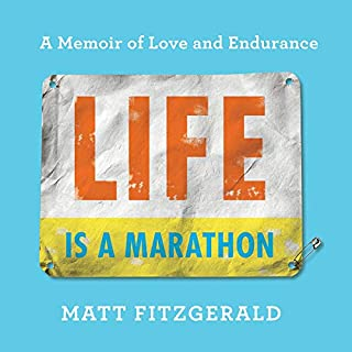 Life Is a Marathon     A Memoir of Love and Endurance              By:                                                                                                                                 Matt Fitzgerald                               Narrated by:                                                                                                                                 Jamie Renell                      Length: 9 hrs and 13 mins     4 ratings     Overall 4.5