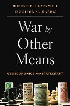 War by Other Means: Geoeconomics and Statecraft (English Edition) por [Robert D. Blackwill, Jennifer M. Harris]