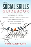 The Social Skills Guidebook: Manage Shyness, Improve Your Conversations, and Make Friends, Without Giving Up...
