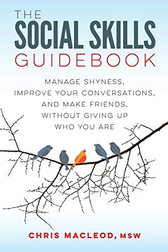 The Social Skills Guidebook: Manage Shyness, Improve Your Conversations, and Make Friends, Without...