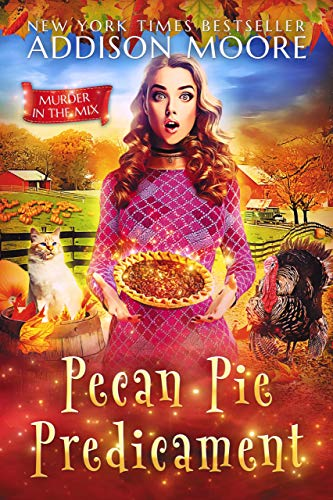 Pecan Pie Predicament: Cozy Mystery (MURDER IN THE MIX Book 27) by [Addison Moore]