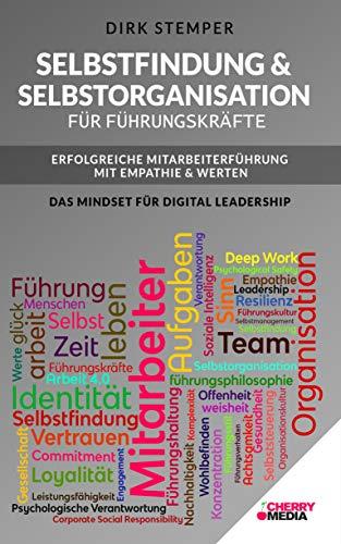 Selbstfindung & Selbstorganisation für Führungskräfte - Erfolgreiche Mitarbeiterführung mit Empathie & Werten: Das Mindset für Digital Leadership