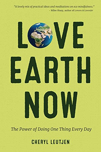 Love Earth Now: The Power of Doing One Thing Every Day (Environment, Green Living, for Fans of Zero