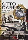 Otto Carius: El héroe del Tiger 217: 35 (Imágenes de Guerra)