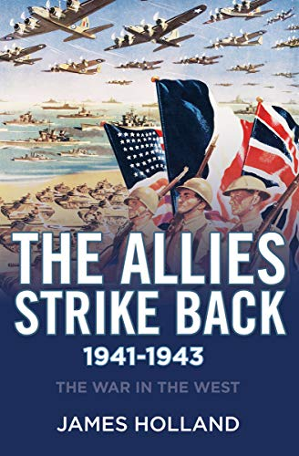 The Allies Strike Back: 1941-1943 (The War in the West Book 2)