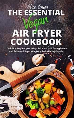 The Essential Vegan Airfryer Cookbook