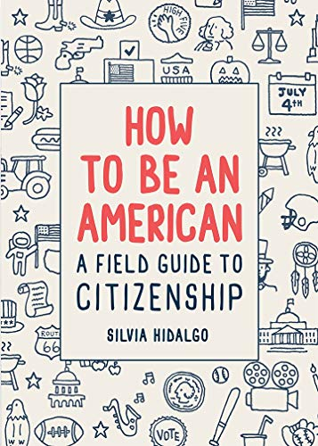 Compare Textbook Prices for How to Be an American: A Field Guide to Citizenship  ISBN 9781419730757 by Hidalgo, Silvia