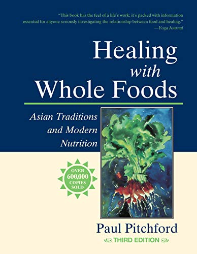 Compare Textbook Prices for Healing With Whole Foods: Asian Traditions and Modern Nutrition 3rd ed. Edition ISBN 9781556434303 by Pitchford, Paul