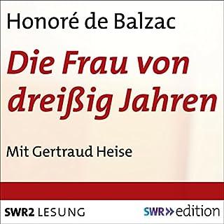 Die Frau von dreißig Jahren                   Autor:                                                                                                                                 Honoré de Balzac                               Sprecher:                                                                                                                                 Gertraud Heise                      Spieldauer: 8 Std. und 16 Min.     2 Bewertungen     Gesamt 4,0