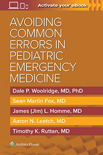 Compare Textbook Prices for Avoiding Common Errors in Pediatric Emergency Medicine First Edition ISBN 9781975138332 by Woolridge MD  PhD, Dale,Fox M.D., Sean,Homme M.D., Jim,Leetch M.D., Aaron,Ruttan M.D., Tim