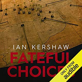 Fateful Choices     Ten Decisions that Changed the World, 1940-1941              By:                                                                                                                                 Ian Kershaw                               Narrated by:                                                                                                                                 Barnaby Edwards                      Length: 24 hrs and 53 mins     105 ratings     Overall 4.4