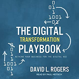 The Digital Transformation Playbook     Rethink Your Business for the Digital Age              By:                                                                                                                                 David L. Rogers                               Narrated by:                                                                                                                                 Paul Heitsch                      Length: 9 hrs and 57 mins     2 ratings     Overall 4.5