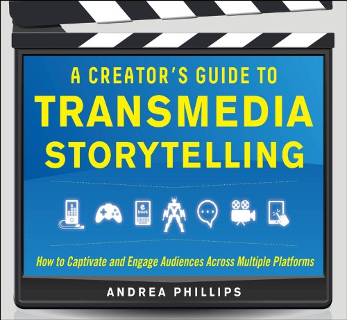 A Creator's Guide to Transmedia Storytelling: How to Captivate and Engage Audiences...