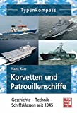 Korvetten und Patrouillenschiffe: Geschichte - Technik - Schiffsklassen seit 1945 (Typenkompass) - Hans Karr