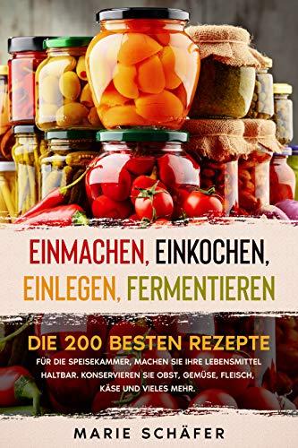 Einmachen, Einkochen, Einlegen, Fermentieren: Die 200 besten Rezepte für die Speisekammer, machen Sie Ihre Lebensmittel haltbar. Konservieren Sie Obst, Gemüse, Fleisch, Käse und vieles mehr.