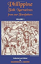 Philippine Folk Narratives from our Forefathers: Volume 1