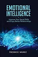 Emotional Intelligence: Improve Your Social Skills and Enjoy Better Relationships