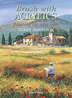 Brush with Acrylics: Painting the Easy Way (Practical Art Book from Search Press) by Terry Harrison(2004-09-01)