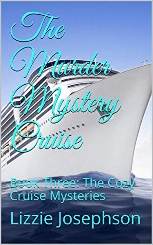 The Murder Mystery Cruise: Book Three: The Cozy Cruise Mysteries by [Lizzie Josephson]