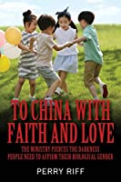 To China with Faith and Love: The Ministry Pierces the Darkness People Need to Affirm their Biological Gender