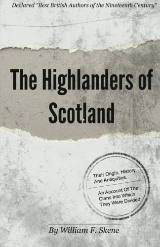 The Highlanders of Scotland: Their Origin, History, And Antiquities