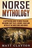 Norse Mythology: A Captivating Guide to Norse Folklore Including Fairy Tales, Legends, Sagas and Myths of the Norse Gods and Heroes