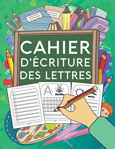 Cahier d\'Ecriture des Lettres: Apprenez à votre enfant l\'écriture des lettres de l\'alphabet, tout en s\'amusant ! Cahier d\'exercice des minuscules et majuscules. Convient à partir de 4 ans.