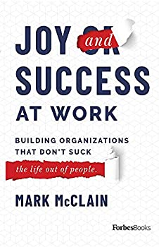 Joy and Success At Work  Building Organizations That Don't Suck  The Life Out Of People